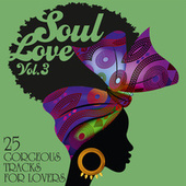 Soul Love: 25 Gorgeous Tracks for Lovers, Vol. 3 by Various Artists