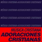 Música Cristiana - Adoraciones Cristianas van Various Artists