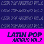 Latin Pop Antiguo Vol.2 by Various Artists