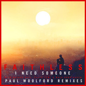 I Need Someone (feat. Nathan Ball) (Paul Woolford Remixes) by Faithless