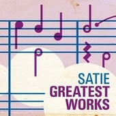 Satie Greatest Works von Various Artists