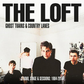 Ghost Trains & Country Lanes: Studio, Stage & Sessions 1984-2015 by The Loft