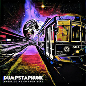 Where Do We Go From Here by Dumpstaphunk