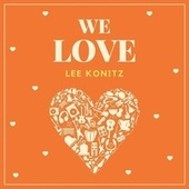 We Love Lee Konitz de Lee Konitz