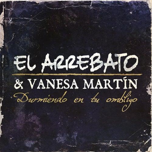 Durmiendo En Tu Ombligo (feat. Vanesa Martín) de El Arrebato