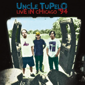 Live At Lounge Ax, Chicago, 24 March, 1994 (Remastered) by Uncle Tupelo