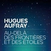 Au-delà des frontières et des étoiles de Hugues Aufray