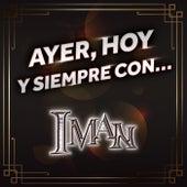 Ayer, Hoy Y Siempre Con… Iman de Iman