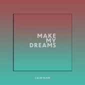 Make My Dreams de Caleb Blair