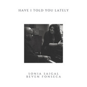 Have I Told You Lately by Beven Fonseca