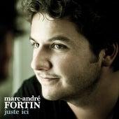 Juste ici de Marc-André Fortin