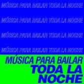 Música Para Bailar Toda La Noche de Various Artists