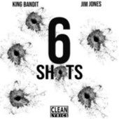 6 Shots (feat. Jim Jones) by King Bandit