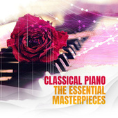 Classical Piano - The Essential Masterpieces by Various Artists