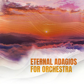 Eternal Adagios for Orchestra by Various Artists
