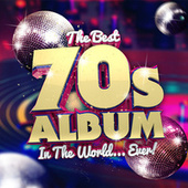 The Best 70s Album In The World...Ever! by Various Artists