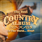 The Best Country Album In The World...Ever! de Various Artists