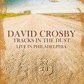 Tracks In The Dust (Remastered) (Live In Philadelphia, April 1989) de David Crosby