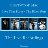 Love That Burns - The Blues Years (Volume 3 - The Live Recordings) de Fleetwood Mac