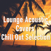 Lounge Acoustic Covers Chill Out Selection von Antonio Paravarno