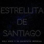 Estrellita De Santiago de Koli Arce Y Su Quinteto Imperial
