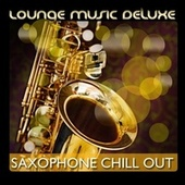 Lounge Music Deluxe: Saxophone Chill Out di Various Artists
