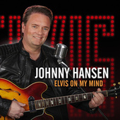 Elvis On My Mind de Johnny Hansen