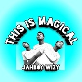 This Is Magical by Jahboy Wizy