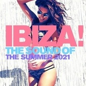 Ibiza! : The Sound of the Summer 2021 by Various Artists