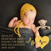 Delicate Heartbeat Sweet Sound for Baby Deep Relaxation and Sleep by Baby Music Center