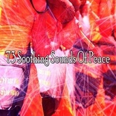 73 Soothing Sounds of Peace van Lullabies for Deep Meditation