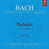Violin Partita No. 3 in E Major, BWV 1006: I. Preludio de Rudolf Koelman