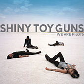 We Are Pilots von Shiny Toy Guns