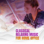 Classical Relaxing Music for Home Office de Various Artists