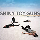 We Are Pilots by Shiny Toy Guns