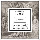 John Field: Caresser La Main by Orchestre de Saint-Christol