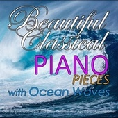 Beautiful Classical Piano Pieces with Ocean Waves: Clair de lune, Arabesque and Other Classical New Age Piano Music Favorites by Relaxing Classical Music Academy