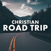 Christian Road Trip by Various Artists