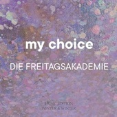 My Choice von Die Freitagsakademie