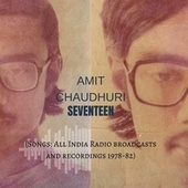 Seventeen (Songs: All India Radio Broadcasts and Recordings 1978-82) von Amit Chaudhuri
