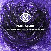 Third Eye Chakra Resonance Meditation - Single by In All We Are