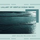 Lullaby of Gentle Ocean Waves - Deep Healing Relaxing Music by Deep Sleep Music Academy