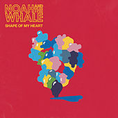 Shape Of My Heart von Noah and the Whale