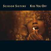 Kiss You Off by Scissor Sisters