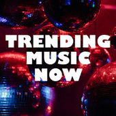 Trending Music Now by Various Artists
