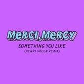 Something You Like (Henry Green Remix) von Mercy Merci