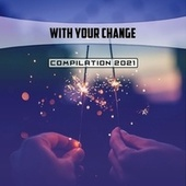 With Your Change Compilation 2021 by Leoni John Toso