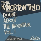 Oldies Selection: Round About the Mountain, Vol. 1 van The Kingston Trio