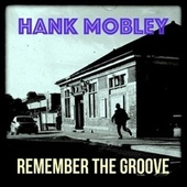 Remember the Groove (3 Fabulous Songs of Hank Mobley) by Hank Mobley
