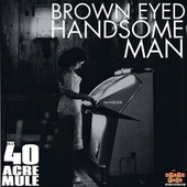 Brown Eyed Handsome Man van The 40 Acre Mule